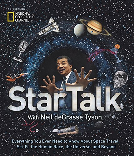 StarTalk: Everything You Want to Know About Space Travel, Sci-Fi, the Human Race, the Universe and Beyond por Neil deGrasse Tyson
