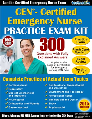 CEN Practice Exam Plus Flash Card Study System, Testing Tips and Review for the Certified Emergency Nurse Exam