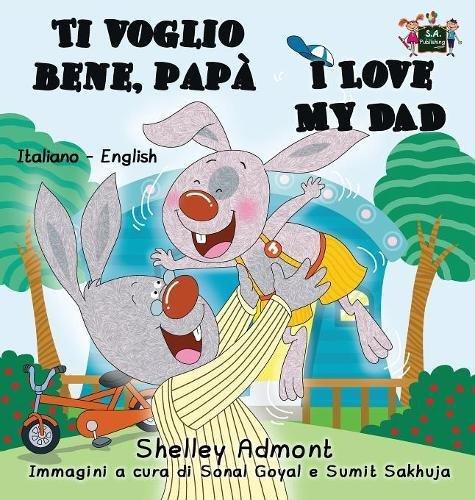 Ti voglio bene, papà I Love My Dad: Italian English Bilingual Edition