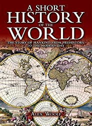 A Short History of the World: The Story of Mankind from Prehistory to the Modern Day