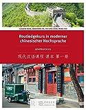 Routledge Kurs in moderner chinesischer Hochsprache: Lehrbuch 1 (Ausgabe mit Kurzzeichen)