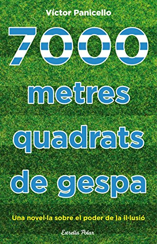 7000 metres quadrats de gespa: Una novel·la sobre el poder de la il·lusió (L' illa del temps) por Víctor Panicello