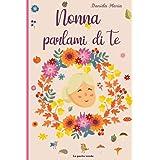 Nonna parlami di te: Diario da completare sulla vita di tua nonna - 130 domande per conoscere la storia di tua nonna - Nonna,