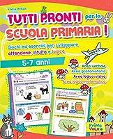 Tutti pronti per la scuola primaria! Giochi ed esercizi per sviluppare attenzione, intuito e logica. 5-7 anni. Ediz. a...