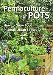 Permaculture in Pots: How to Grow Food in Small Urban Spaces by Juliet Kemp (2012-12-03)