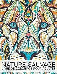 Nature Sauvage: Livre De Coloriage Pour Adultes
