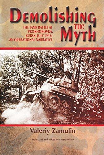 Demolishing the Myth: The Tank Battle at Prokhorovka, Kursk, July 1943: An Operational Narrative (English Edition) por Valeriy Zamulin