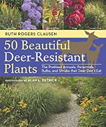 50 Beautiful Deer-Resistant Plants: The Prettiest Annuals, Perennials, Bulbs, and Shrubs that Deer Don't Eat by Ruth Rogers Clausen (2011-05-31)
