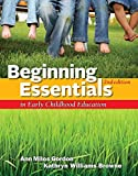 [Beginning Essentials in Early Childhood Education] (By: Ann Gordon) [published: January, 2012]