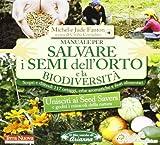 Manuale per salvare i semi dell'orto e la biodiversità. Scopri e difendi 117 ortaggi, erbe aromatiche e fiori alimentari