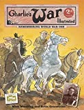 Charlie's War Illustrated: Remembering World War One by Mick Manning (2014-02-13)