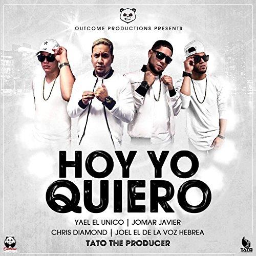 Hoy Yo Quiero (feat. Yael El Unico, Joel El De La Voz Hebrea, Jomar Javier & Chris Diamond) [Explicit]