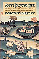 Lost Country Life by Dorothy Hartley (1-Mar-1981) Paperback