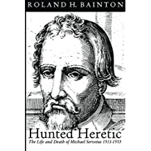 Hunted Heretic: The Life and Death of Michael Servetus, 1511-1553 by Roland H. Bainton (2005-02-01)