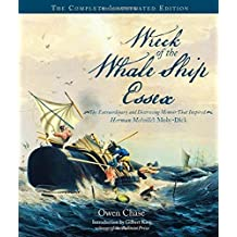Wreck of the Whale Ship Essex: The Complete Illustrated Edition: The Extraordinary and Distressing Memoir That Inspired Herman Melville's Moby-Dick by Owen Chase (2015-03-20)