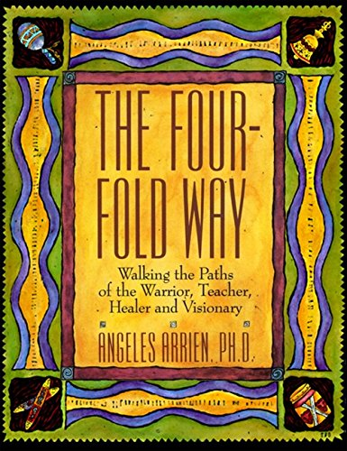 The Four-Fold Way: Walking the Paths of the Warrior, Teacher, Healer and Visionary