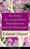 Die Krisis des europäischen Menschentums und die Philosophie - Vollständige Ausgabe: Eine Einleitung in die phänomenologische Philosophie: Die geschichtsphilosophische Idee und Der teleologische Sinn