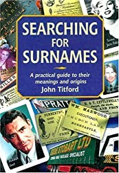 Searching for Surnames: A Practical Guide to their Meanings and Origins (Genealogy S) by John Titford (2002-08-01)