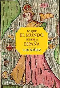 Lo que el mundo le debe a España par Luis Suárez