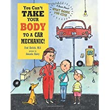 You Can't Take Your Body to a Car Mechanic! by Fred Ehrlich (2014-12-30)