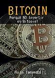 Bitcoin: Porqué NO Invertir en Bitcoin! (Criptomoneda nº 2)