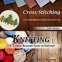 Cross-Stitching & Knitting: 1-2-3 Quick Beginners Guide to Cross-Stitching & 1-2-3 Quick Beginners Guide to Knitting