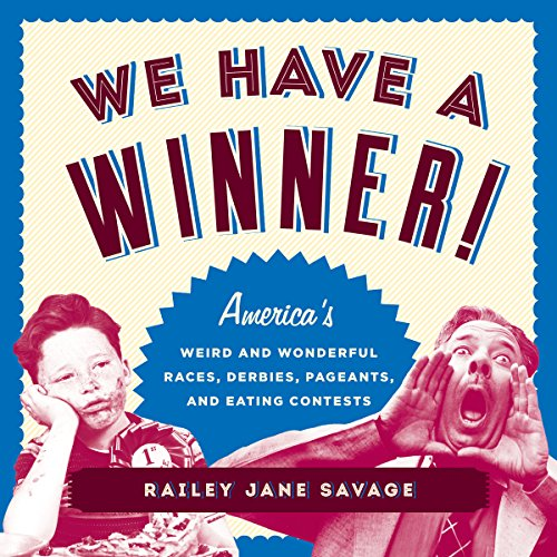 We Have a Winner!: America's Weird and Wonderful Races, Derbies, Pageants, and Eating Contests
