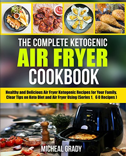 Download free pdf the complete ketogenic air fryer cookbook the complete ketogenic air fryer cookbook healthy and delicious air fryer ketogenic recipes for your family clear tips on keto diet and air fryer using forumfinder Image collections