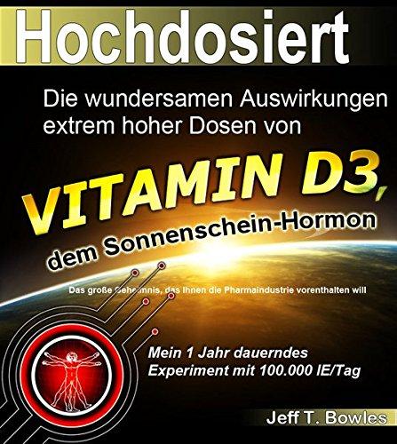 Preisvergleich Produktbild Hochdosiert: Die wundersamen Auswirkungen extrem hoher Dosen von Vitamin D3: das große Geheimnis, das Ihnen die Pharmaindustrie vorenthalten will