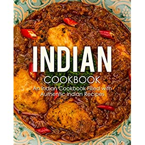 Indian Cookbook: An Indian Cookbook Filled with Authentic Indian Recipes 16