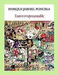 Teatro irrepresentable par  Enrique Jardiel Poncela