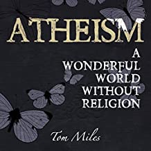 Atheism: A Wonderful World Without Religion