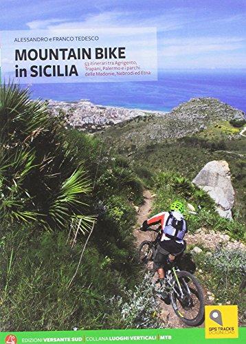 Mountain bike in Sicilia. 69 itinerari nella Sicilia occidentale. Ediz. italiana e tedesca (Luoghi verticali) por Alessandro Tedesco