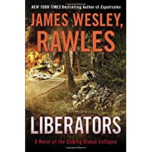 Liberators: A Novel of the Coming Global Collapse by James Wesley Rawles (2015-10-13)