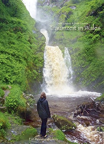 Traumzeit in Wales - Ein Reiseverführer: Bildband, Reiseführer & Reiseerzählung