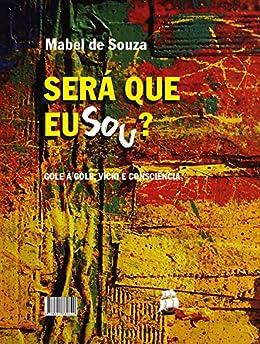 Será Que Eu Sou?: Gole A Gole, Vício E Consciência por Mabel De Souza epub
