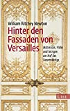 Hinter den Fassaden von Versailles: Mätressen, Flöhe und Intrigen am Hof des Sonnenkönigs - William Ritchey Newton