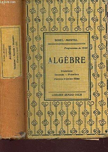 ALGEBRE - TROISIEME -SECONDE - PREMIERE / PROGRAMMES DE 1925. par BOREL-MONTEL