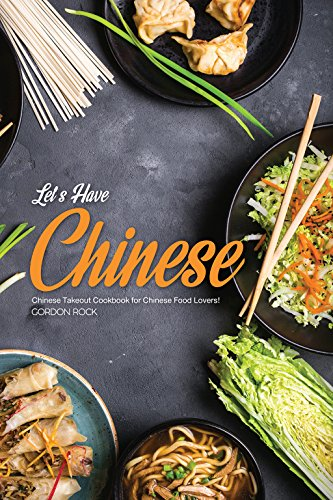 Let's Have Chinese!: Chinese Takeout Cookbook for Chinese Food Lovers!