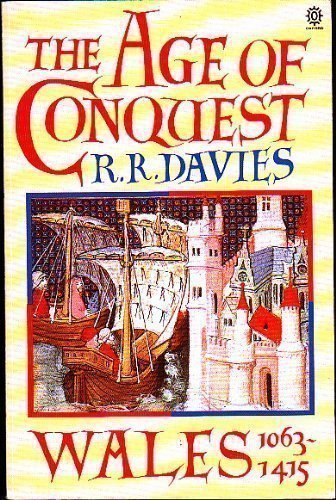 The Age of Conquest: Wales 1063-1415 (Oxford History of Wales) (Vol 2) by Davies, R. R. (1991) Paperback