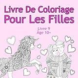 Livre De Coloriage Pour Les Filles Livre 9 Âge 10+: Belles images comme des animaux,...