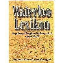 Waterloo-Lexikon: Napoléons Belgien-Feldzug 1815 von A bis Z (Serie Waterloo)