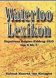 Waterloo-Lexikon: Napoléons Belgien-Feldzug 1815 von A bis Z (Serie Waterloo) - Helmut K von Keusgen