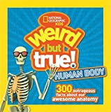 Weird But True! Human Body: 300 Outrageous Facts about Your Awesome Anatomy (Weird But True )