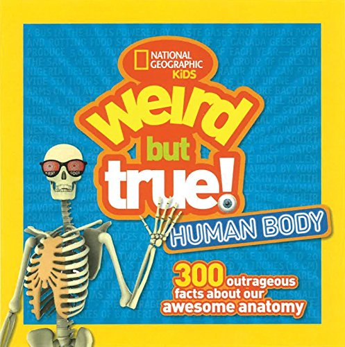 Weird But True! Human Body: 300 Outrageous Facts about Your Awesome Anatomy (Weird But True ) por National Geographic Kids
