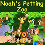 Children's Book: Noah's Petting Zoo: Animal Zoo Pets Story for children ages 2 4 8 Action Adventure for Kids FREE Animal Book (Bedtime Stories Early Readers Picture Books in Kids Collection 1)
