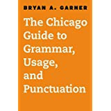 Chicago Guide to Grammar, Usage, and Punctuation (Chicago Guides to Writing, Editing and Publishing (CHUP))