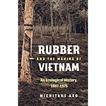 Rubber and the Making of Vietnam: An Ecological History, 1897–1975 (Flows, Migrations, and Exchanges)