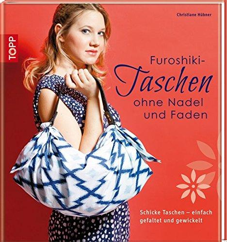 Preisvergleich Produktbild Furoshiki-Taschen ohne Nadel und Faden: Schicke Taschen - einfach gefaltet und gewickelt