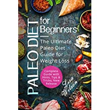 Paleo Diet for Beginners: The Ultimate Paleo Diet Guide for Weight Loss (Paleo Diet Cookbook, Paleo Diet Recipes, Paleo Diet for Beginners, Rapid Weight ... Diet Meal Plan, Burn Fat) (English Edition)